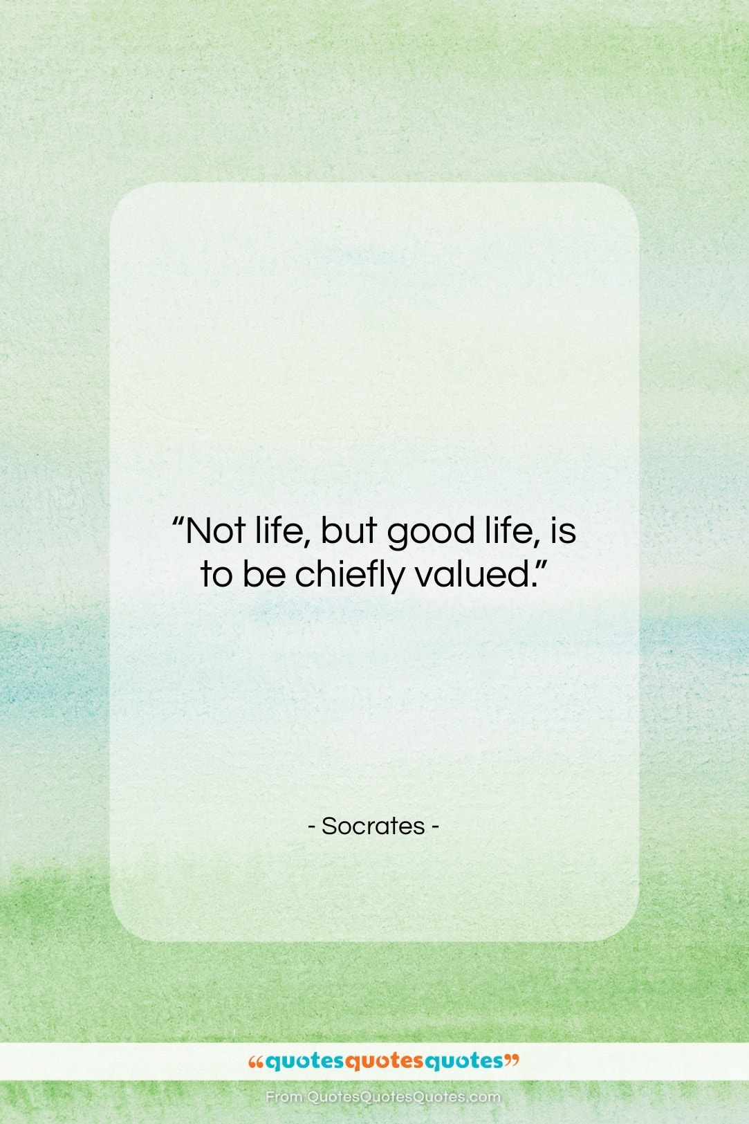 """Socrates quote: """"Not life, but good life, is to…""""- at QuotesQuotesQuotes.com"""