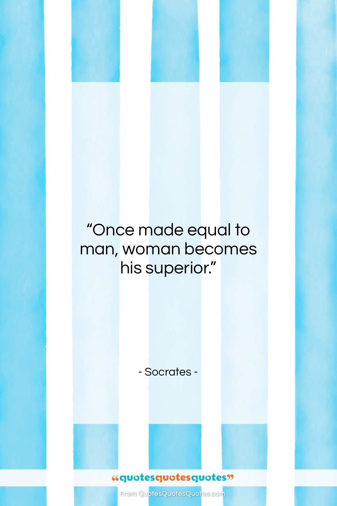 """Socrates quote: """"Once made equal to man, woman becomes…""""- at QuotesQuotesQuotes.com"""