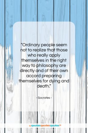 """Socrates quote: """"Ordinary people seem not to realize that…""""- at QuotesQuotesQuotes.com"""