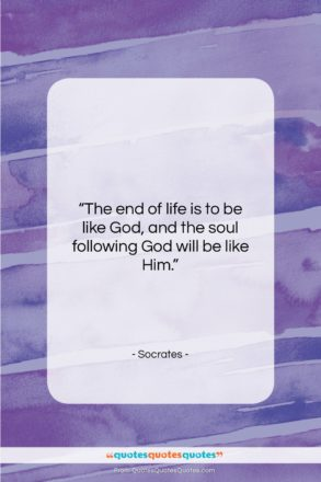 """Socrates quote: """"The end of life is to be…""""- at QuotesQuotesQuotes.com"""