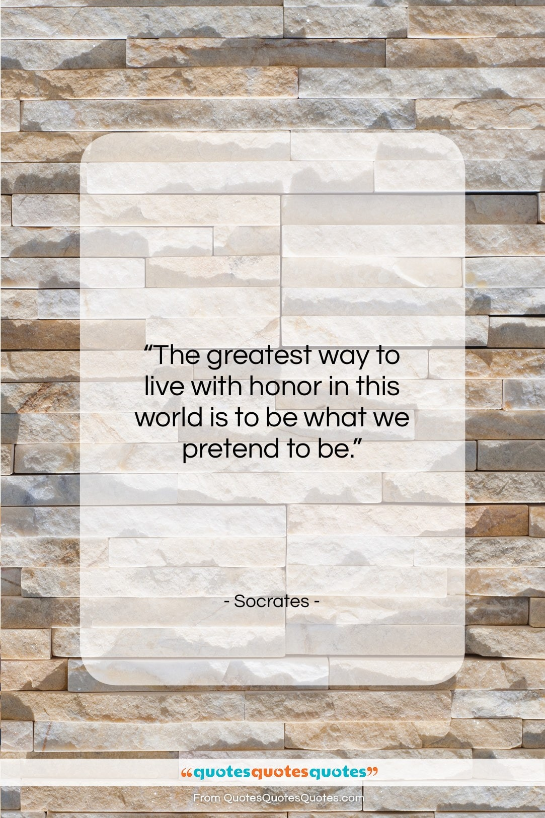 "Socrates quote: ""The greatest way to live with honor…""- at QuotesQuotesQuotes.com"