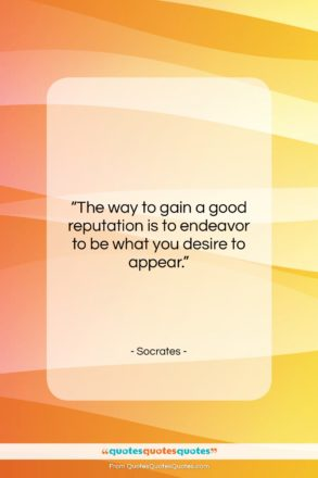 """Socrates quote: """"The way to gain a good reputation…""""- at QuotesQuotesQuotes.com"""