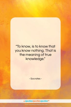 """Socrates quote: """"To know, is to know that you…""""- at QuotesQuotesQuotes.com"""