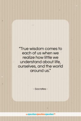 """Socrates quote: """"True wisdom comes to each of us…""""- at QuotesQuotesQuotes.com"""