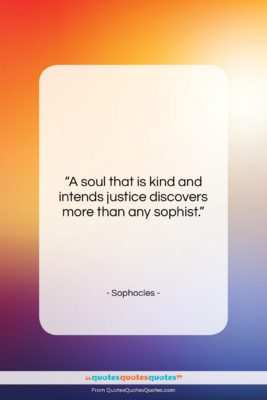 """Sophocles quote: """"A soul that is kind and intends…""""- at QuotesQuotesQuotes.com"""