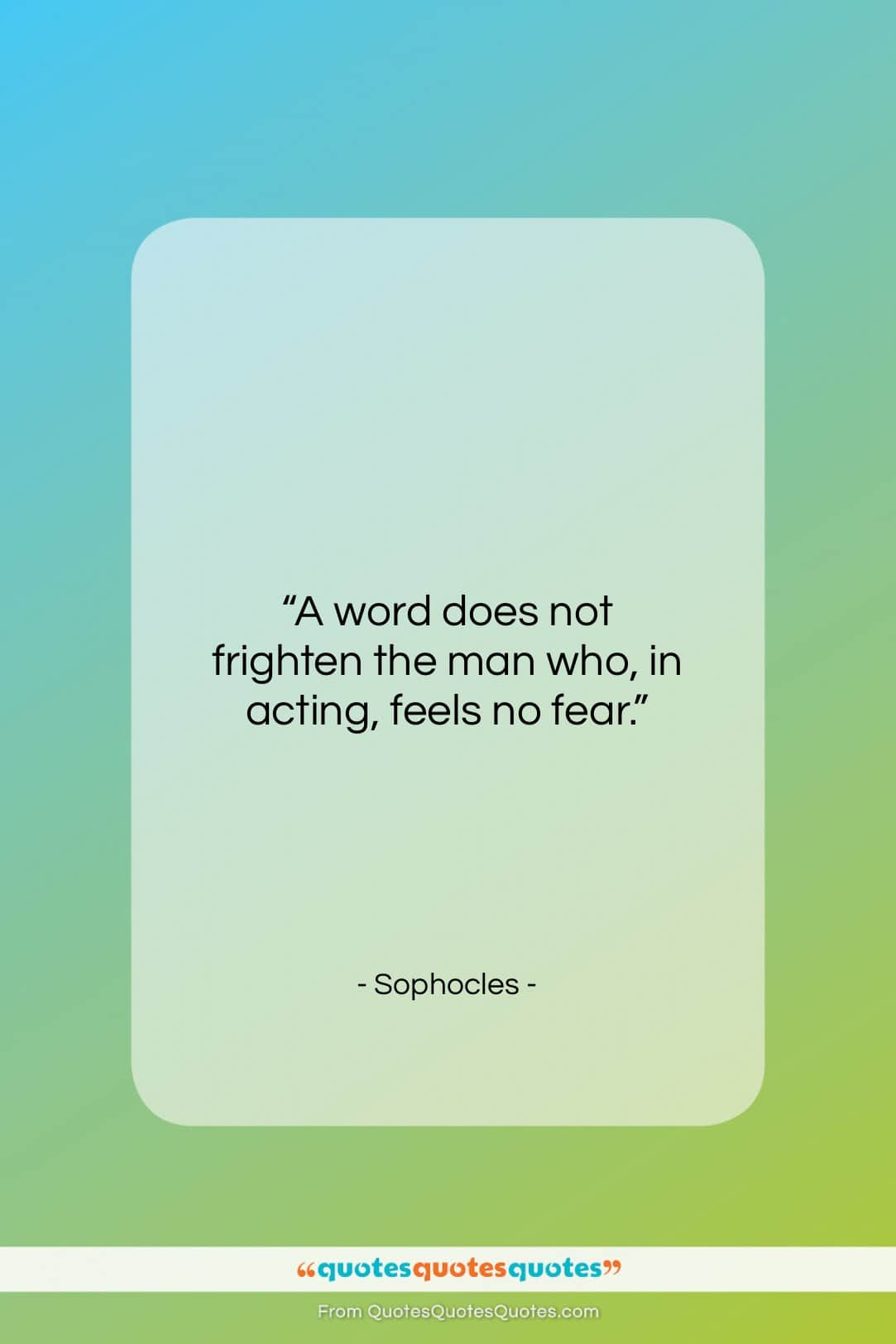 """Sophocles quote: """"A word does not frighten the man…""""- at QuotesQuotesQuotes.com"""