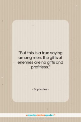 "Sophocles quote: ""But this is a true saying among…""- at QuotesQuotesQuotes.com"