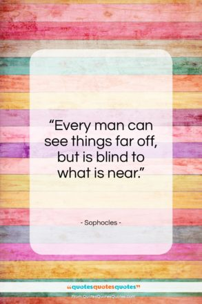 """Sophocles quote: """"Every man can see things far off…""""- at QuotesQuotesQuotes.com"""