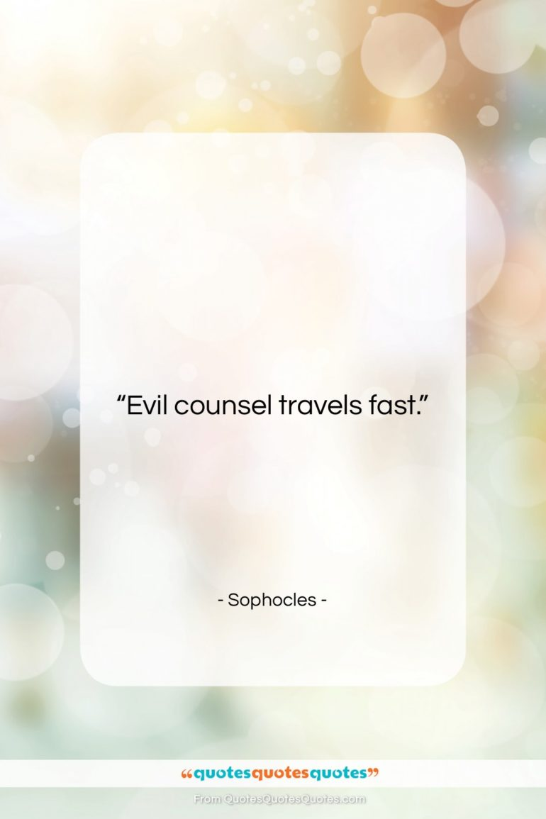 "Sophocles quote: ""Evil counsel travels fast….""- at QuotesQuotesQuotes.com"