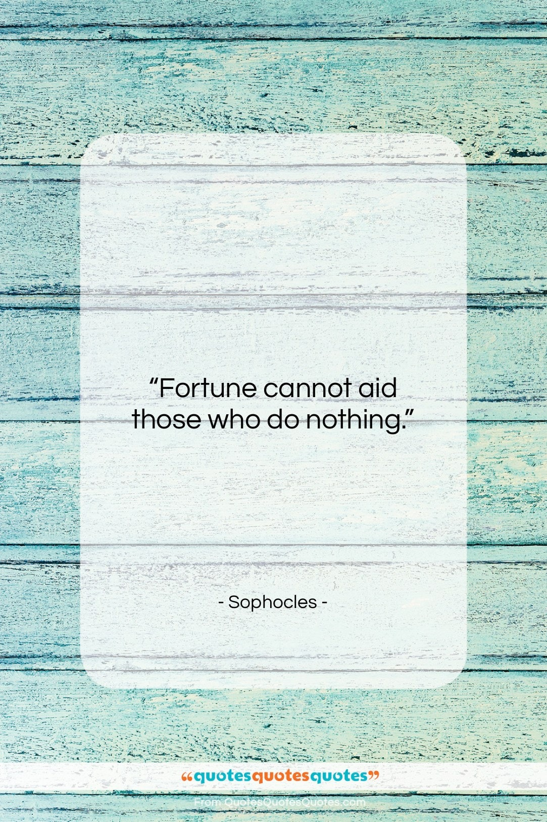 """Sophocles quote: """"Fortune cannot aid those who do nothing….""""- at QuotesQuotesQuotes.com"""
