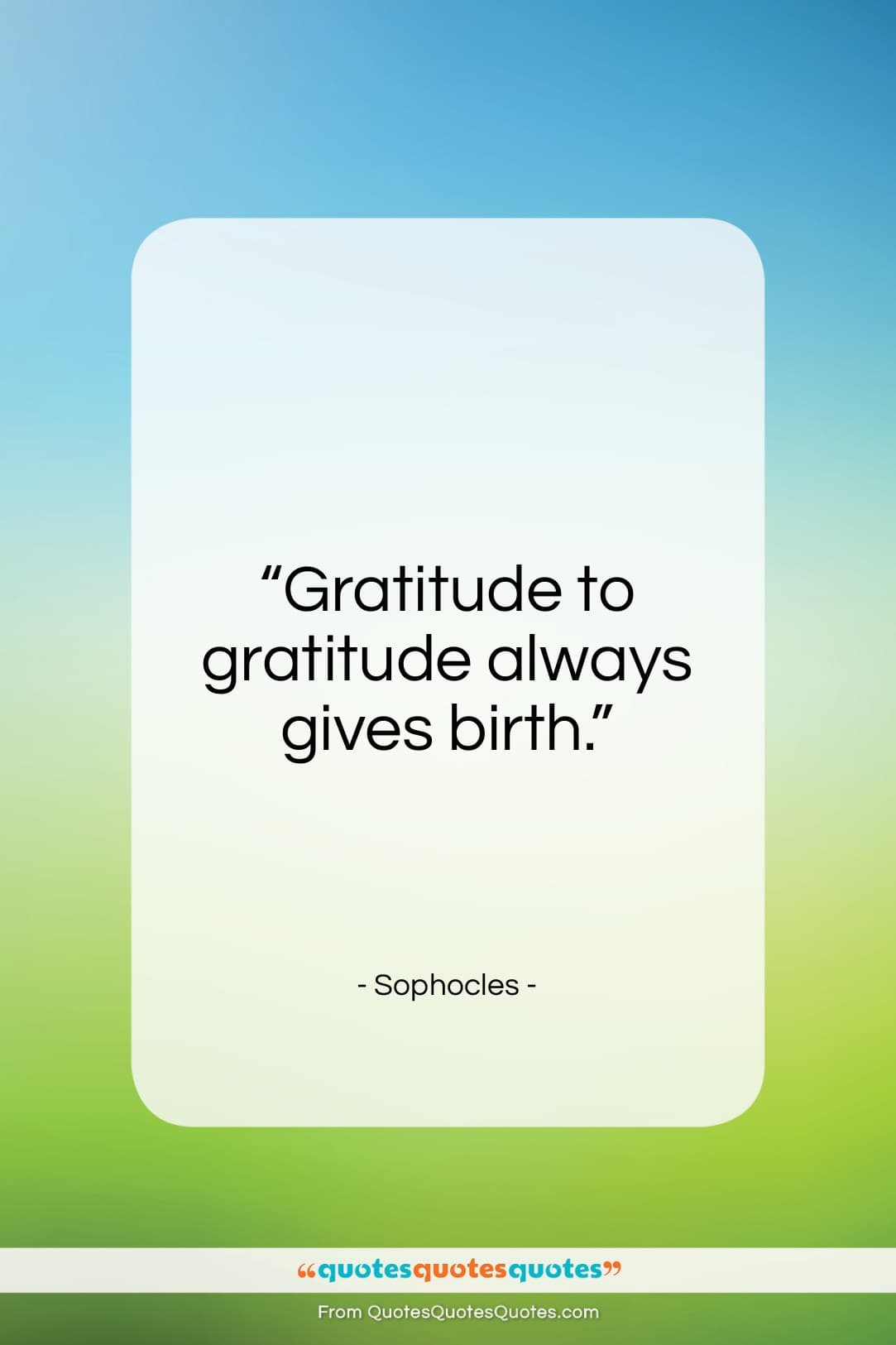 """Sophocles quote: """"Gratitude to gratitude always gives birth…""""- at QuotesQuotesQuotes.com"""