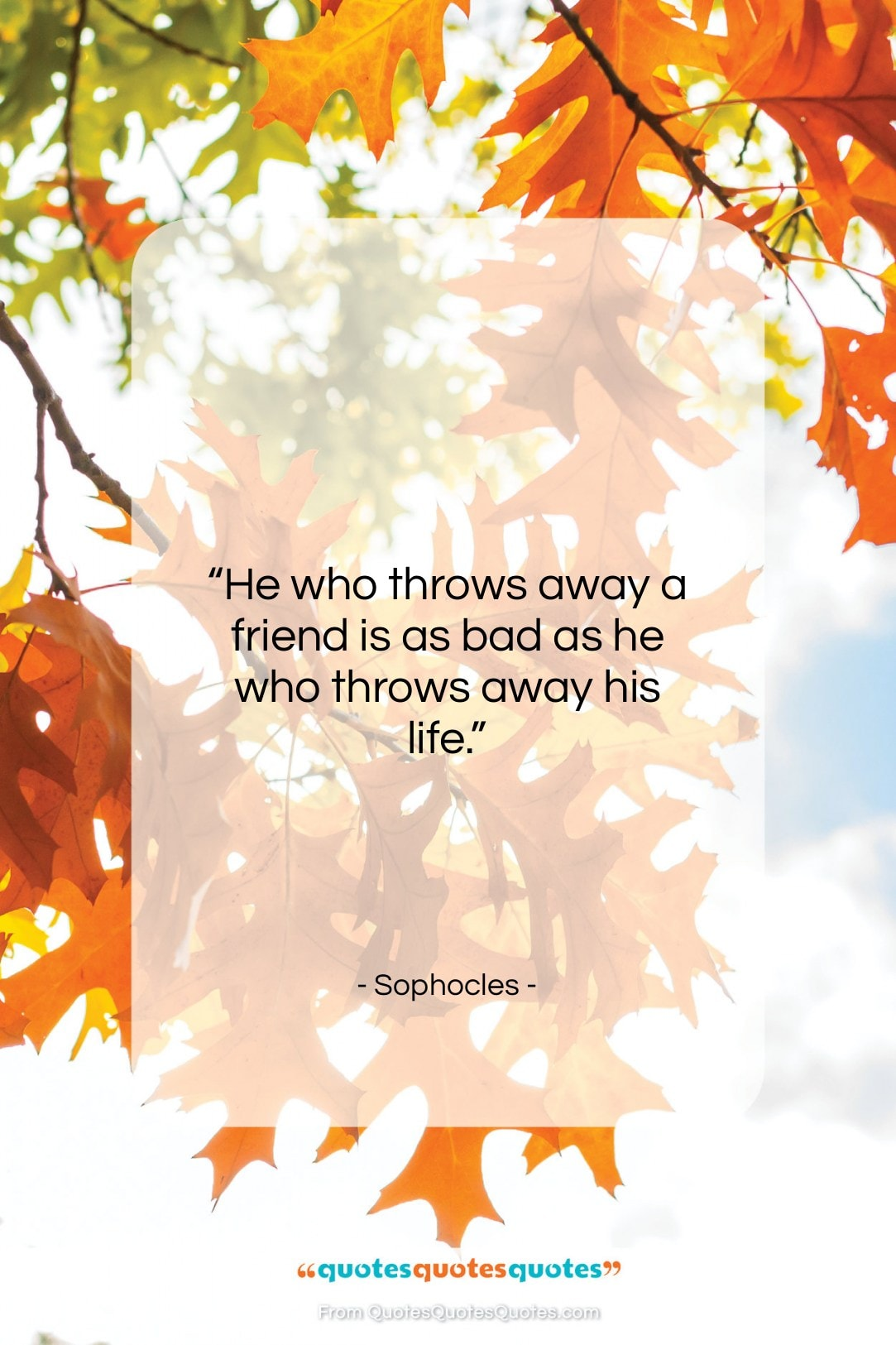 """Sophocles quote: """"He who throws away a friend is…""""- at QuotesQuotesQuotes.com"""