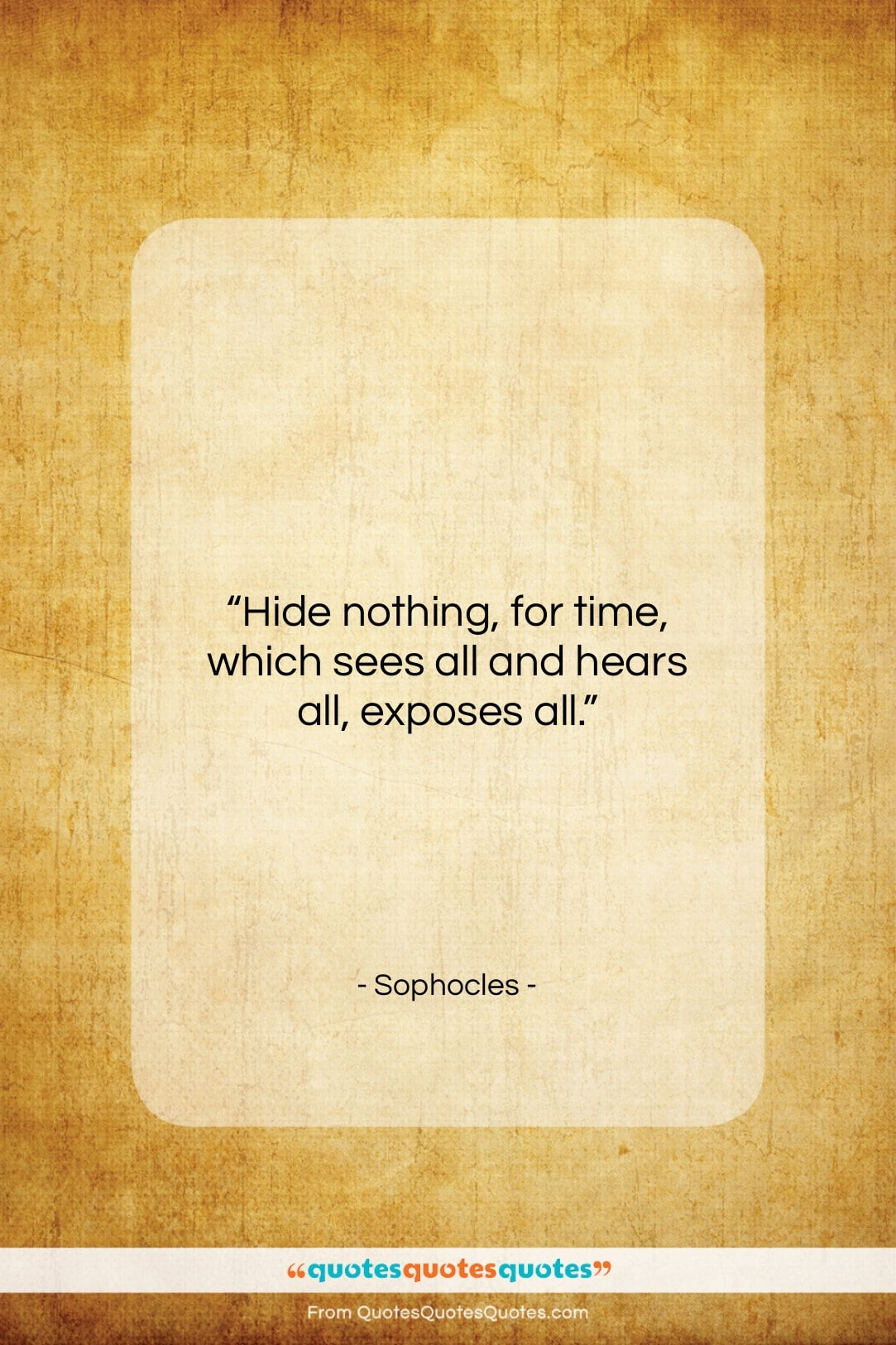 """Sophocles quote: """"Hide nothing, for time, which sees all…""""- at QuotesQuotesQuotes.com"""
