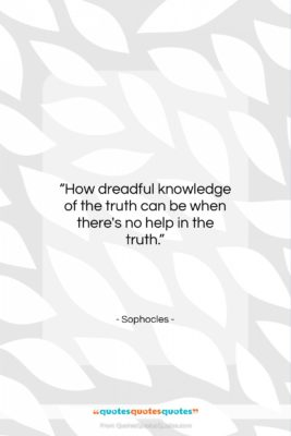 """Sophocles quote: """"How dreadful knowledge of the truth can…""""- at QuotesQuotesQuotes.com"""