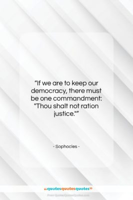 """Sophocles quote: """"If we are to keep our democracy,…""""- at QuotesQuotesQuotes.com"""