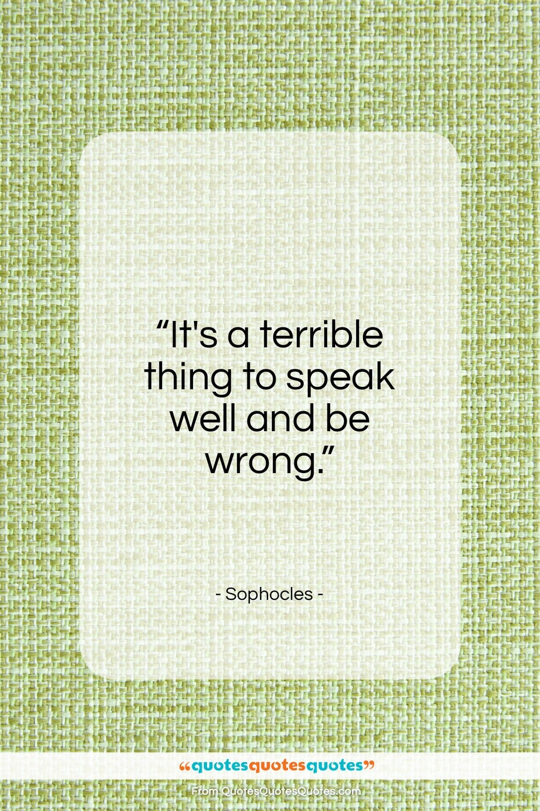 """Sophocles quote: """"It's a terrible thing to speak well…""""- at QuotesQuotesQuotes.com"""