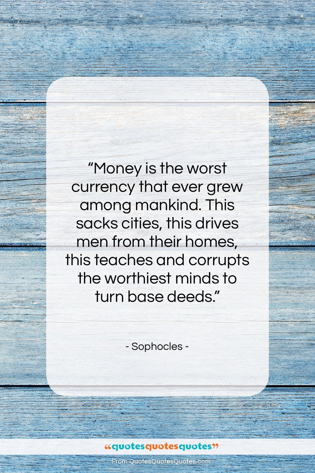 """Sophocles quote: """"Money is the worst currency that ever…""""- at QuotesQuotesQuotes.com"""