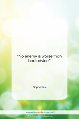 """Sophocles quote: """"No enemy is worse than bad advice….""""- at QuotesQuotesQuotes.com"""