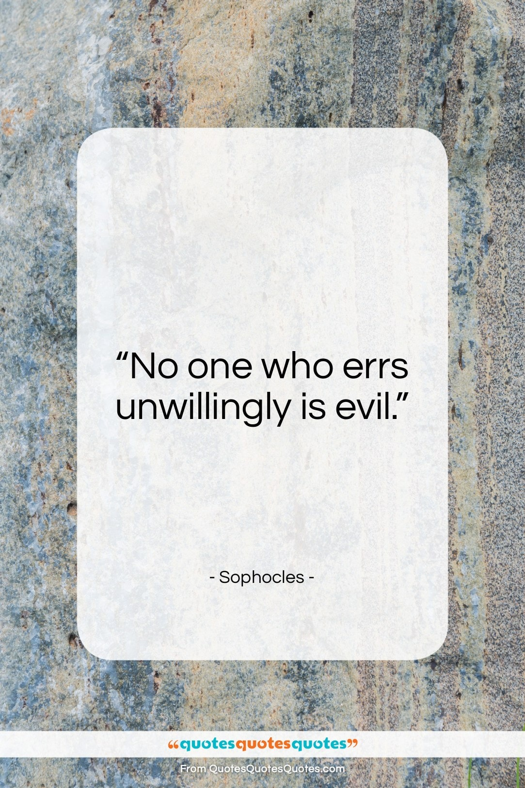 """Sophocles quote: """"No one who errs unwillingly is evil.""""- at QuotesQuotesQuotes.com"""