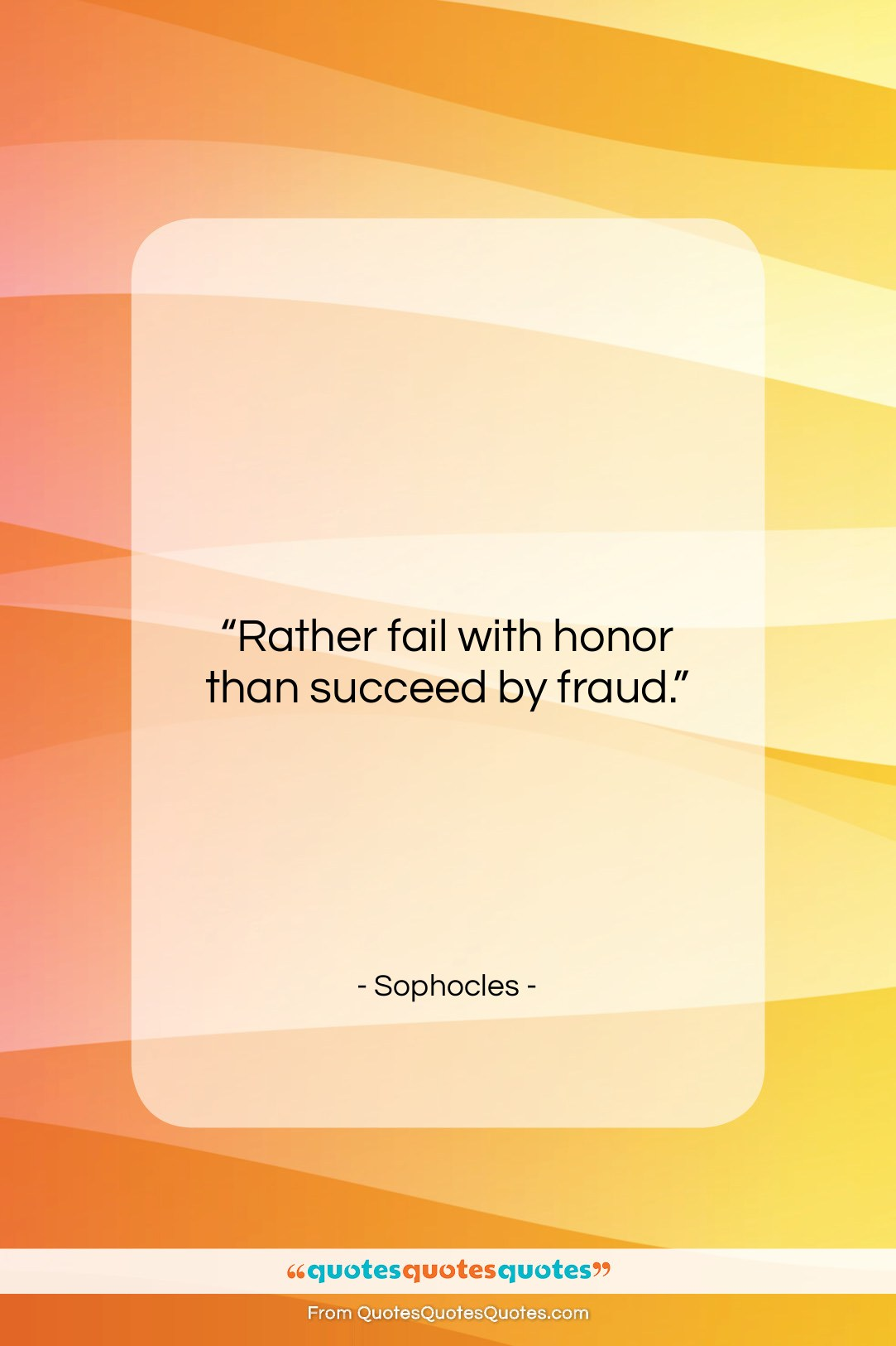 """Sophocles quote: """"Rather fail with honor than succeed by…""""- at QuotesQuotesQuotes.com"""
