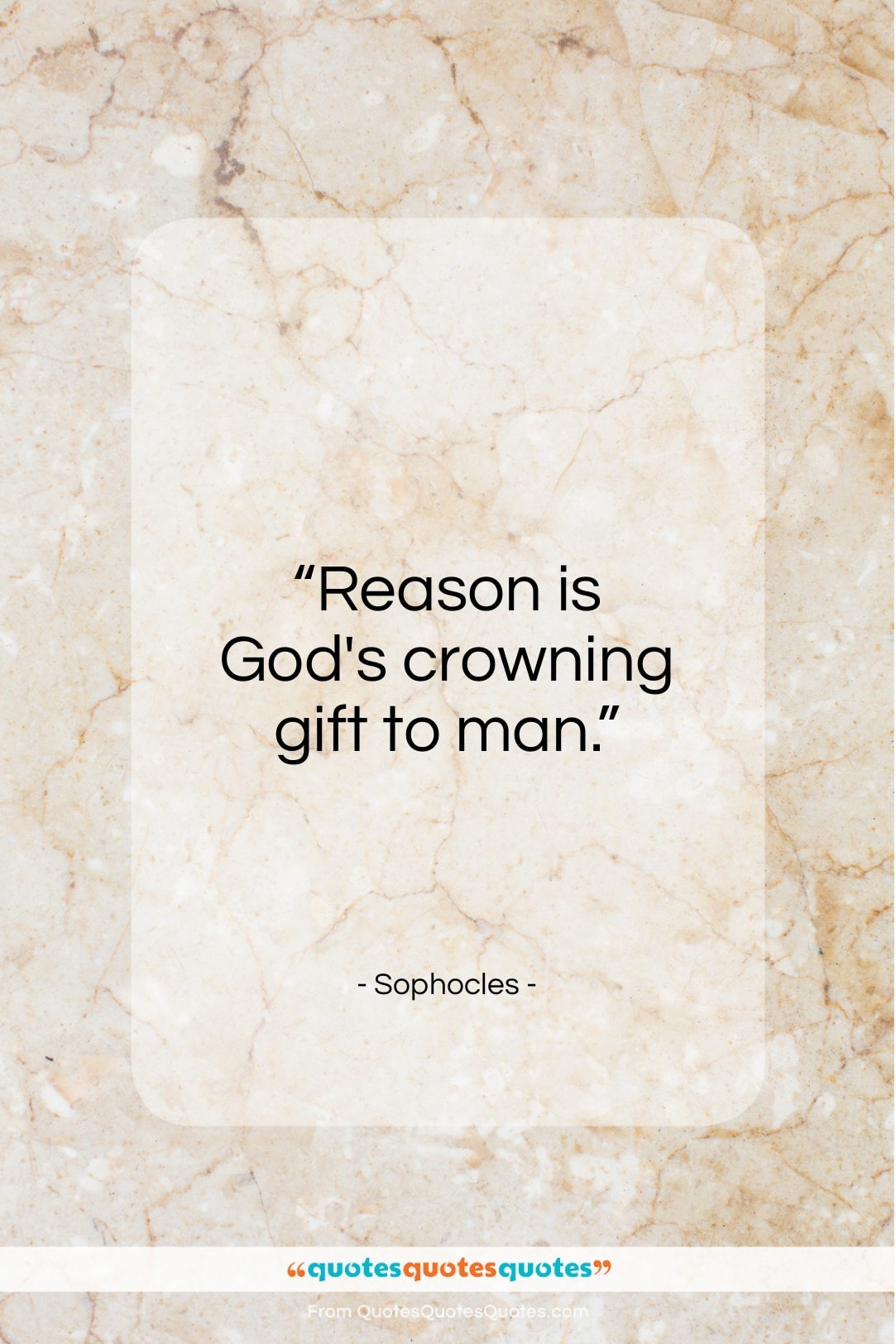 "Sophocles quote: ""Reason is God's crowning gift to man…""- at QuotesQuotesQuotes.com"