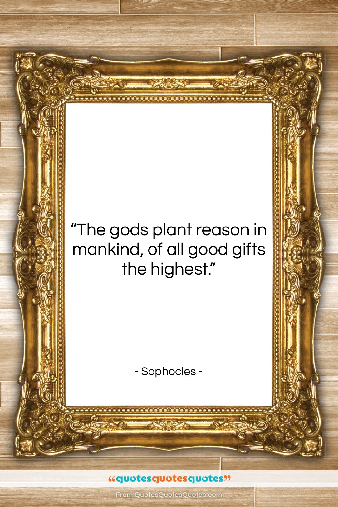 """Sophocles quote: """"The gods plant reason in mankind, of…""""- at QuotesQuotesQuotes.com"""