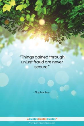 "Sophocles quote: ""Things gained through unjust fraud are never…""- at QuotesQuotesQuotes.com"