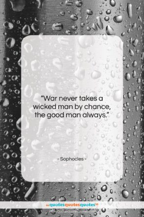 """Sophocles quote: """"War never takes a wicked man by…""""- at QuotesQuotesQuotes.com"""