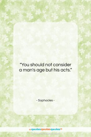 """Sophocles quote: """"You should not consider a man's age…""""- at QuotesQuotesQuotes.com"""