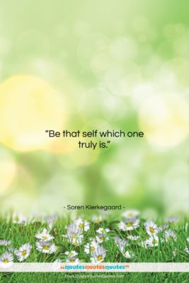 """Soren Kierkegaard quote: """"Be that self which one truly is….""""- at QuotesQuotesQuotes.com"""