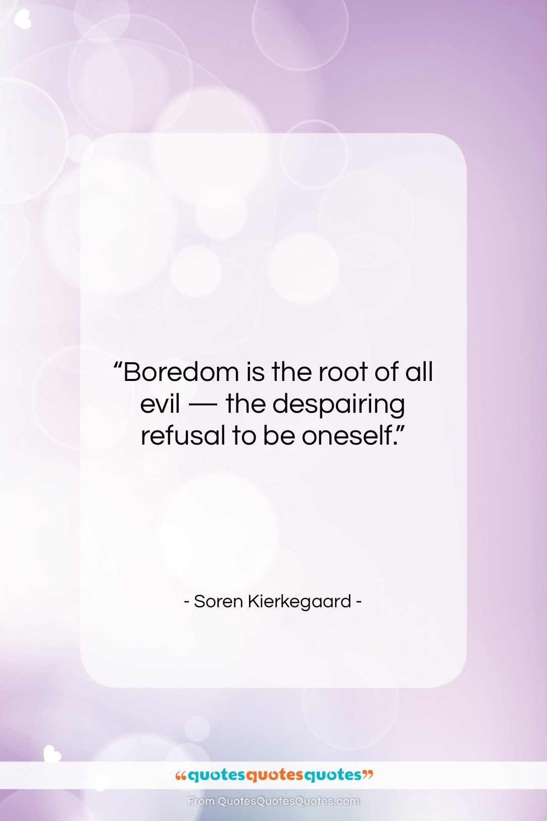 """Soren Kierkegaard quote: """"Boredom is the root of all evil…""""- at QuotesQuotesQuotes.com"""