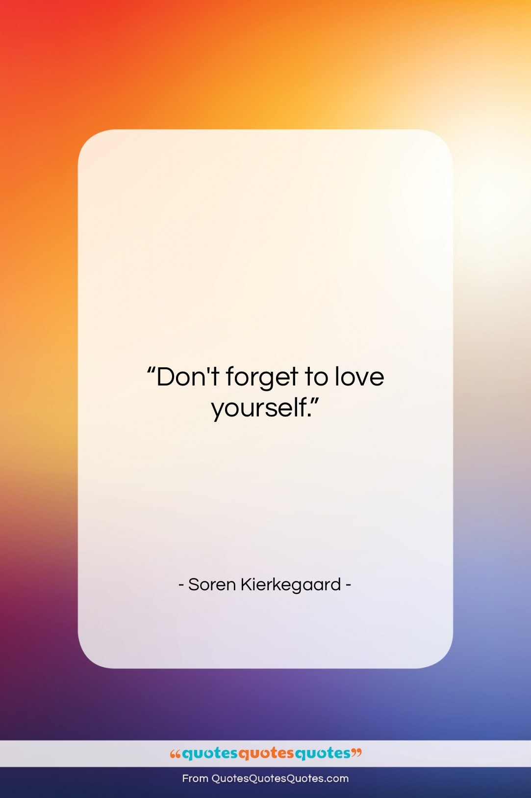 """Soren Kierkegaard quote: """"Don't forget to love yourself….""""- at QuotesQuotesQuotes.com"""