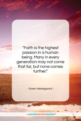"""Soren Kierkegaard quote: """"Faith is the highest passion in a…""""- at QuotesQuotesQuotes.com"""