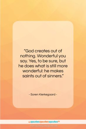 """Soren Kierkegaard quote: """"God creates out of nothing. Wonderful you…""""- at QuotesQuotesQuotes.com"""