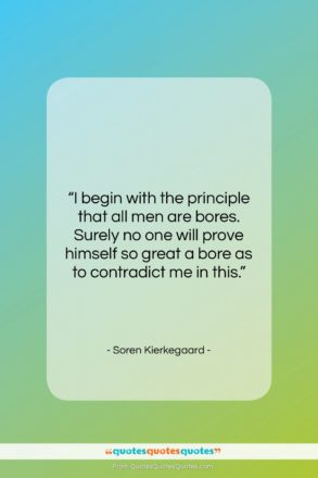"""Soren Kierkegaard quote: """"I begin with the principle that all…""""- at QuotesQuotesQuotes.com"""