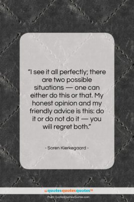 """Soren Kierkegaard quote: """"I see it all perfectly; there are…""""- at QuotesQuotesQuotes.com"""