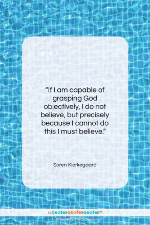"""Soren Kierkegaard quote: """"If I am capable of grasping God…""""- at QuotesQuotesQuotes.com"""