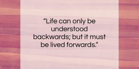 """Soren Kierkegaard quote: """"Life can only be understood backwards; but…""""- at QuotesQuotesQuotes.com"""