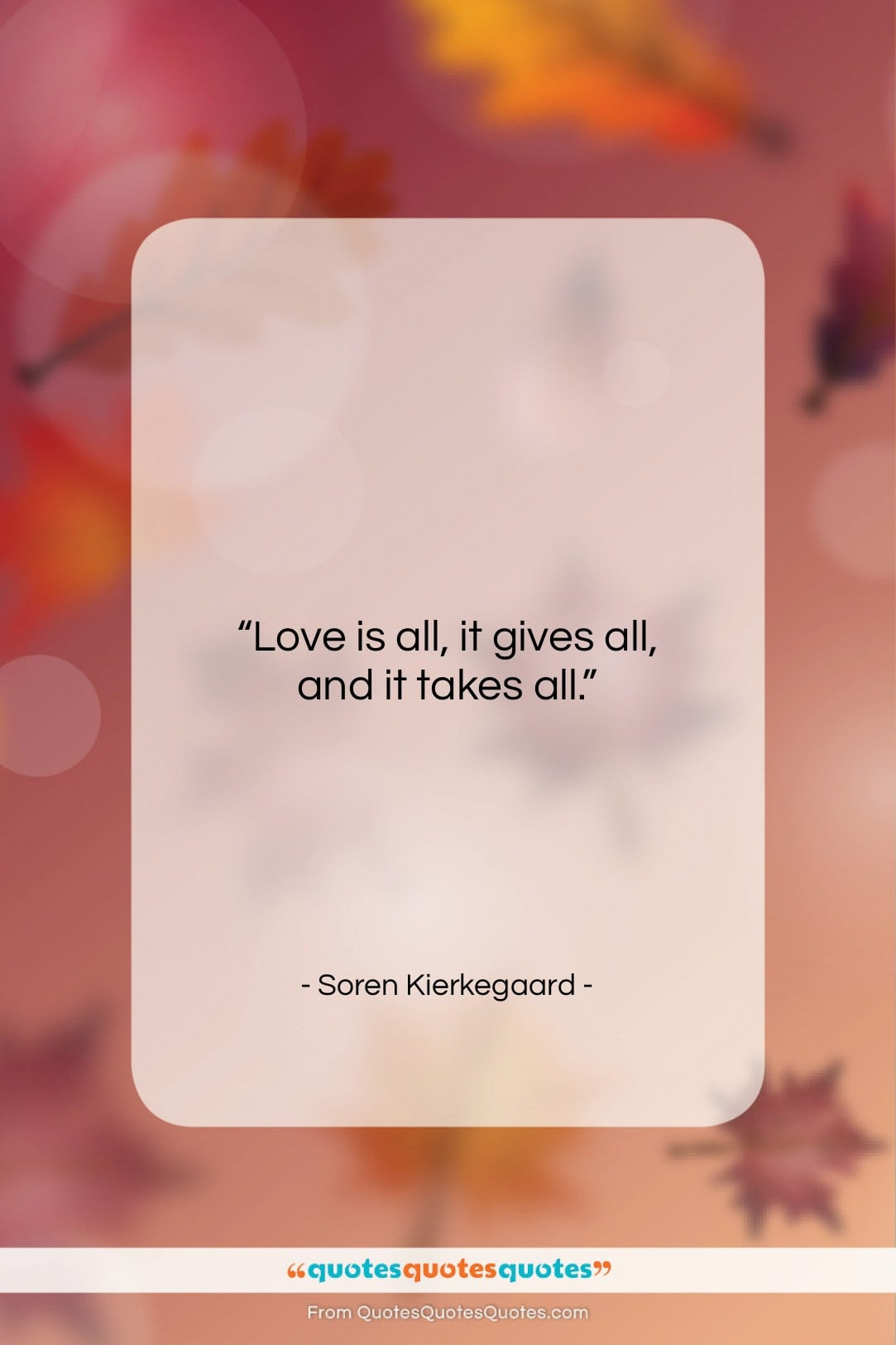 """Soren Kierkegaard quote: """"Love is all, it gives all, and…""""- at QuotesQuotesQuotes.com"""
