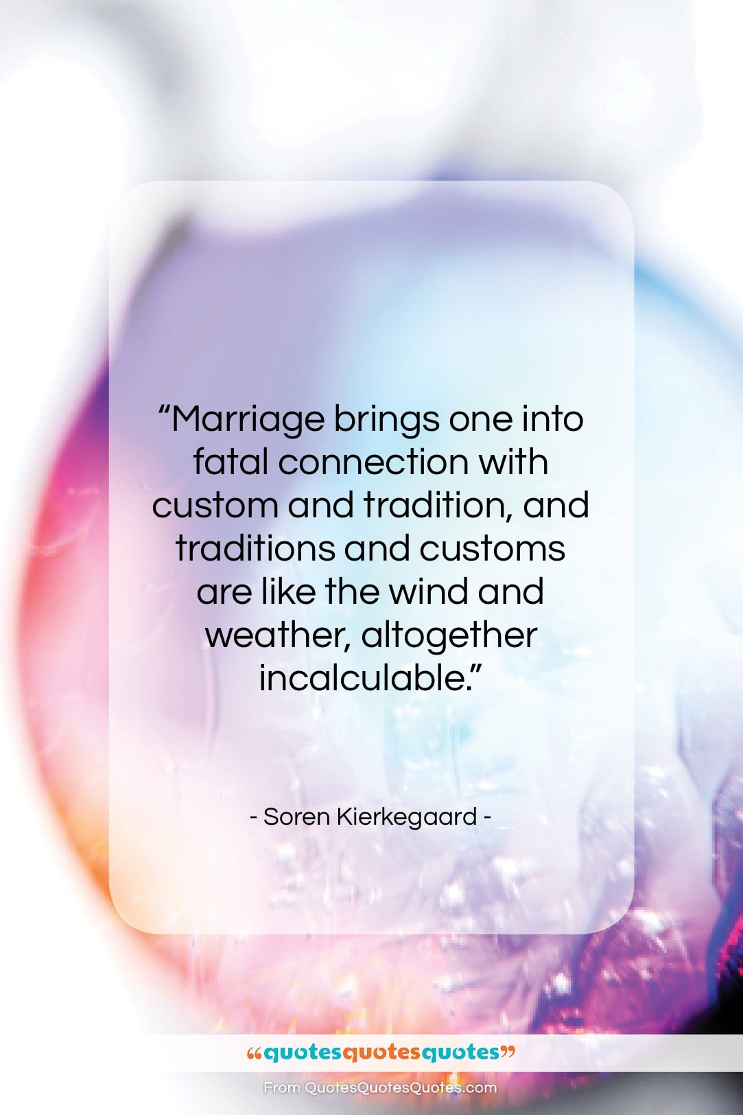 """Soren Kierkegaard quote: """"Marriage brings one into fatal connection with…""""- at QuotesQuotesQuotes.com"""