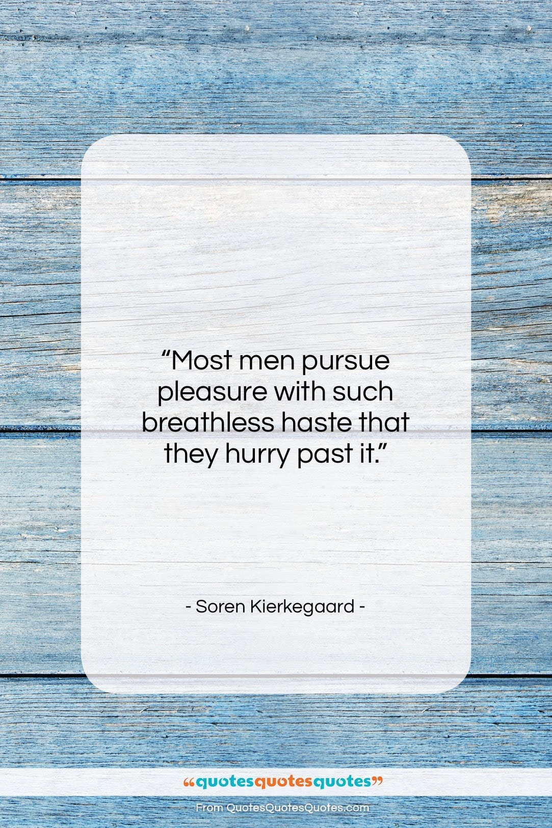 "Soren Kierkegaard quote: ""Most men pursue pleasure with such breathless…""- at QuotesQuotesQuotes.com"