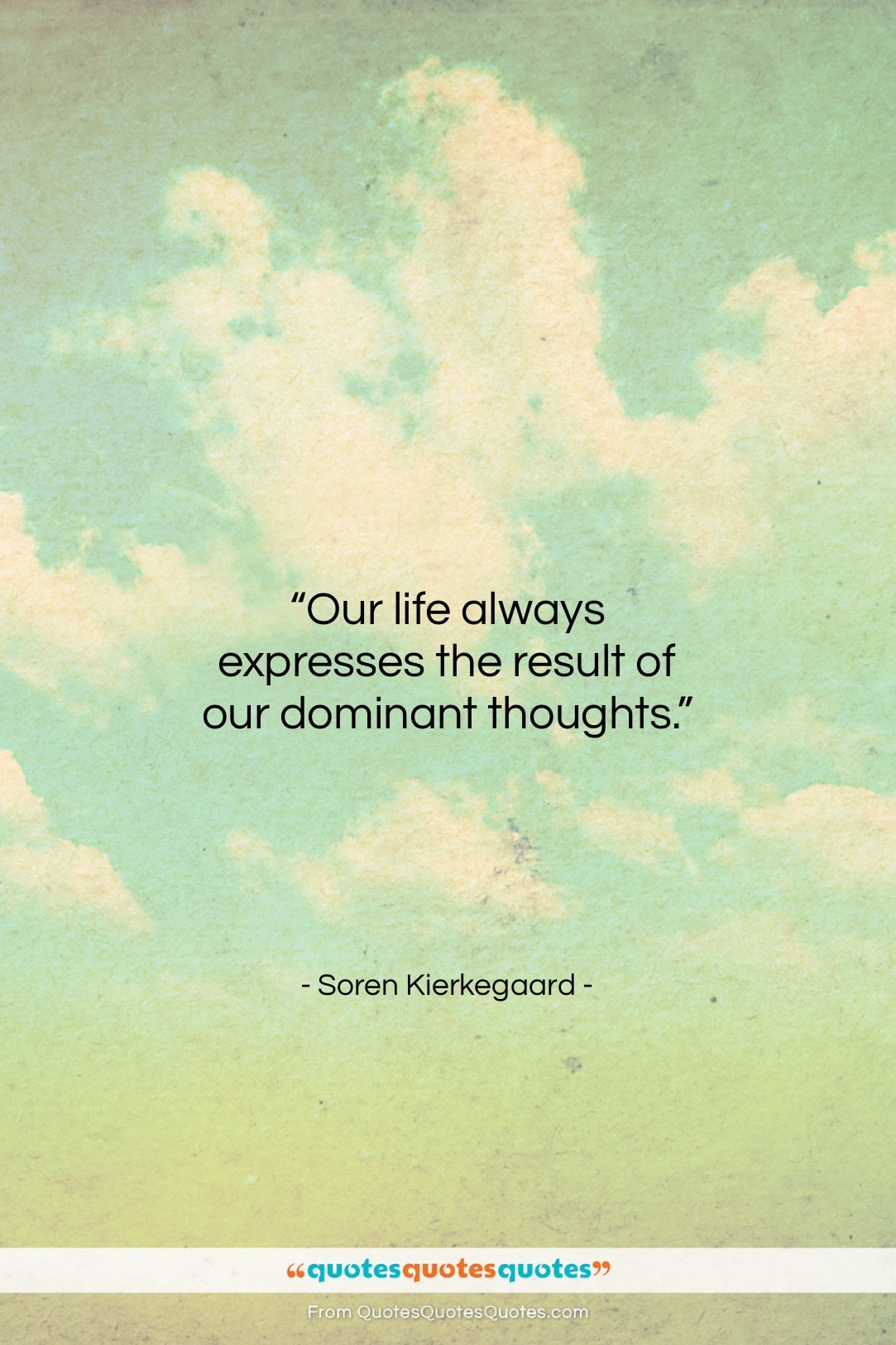 """Soren Kierkegaard quote: """"Our life always expresses the result of…""""- at QuotesQuotesQuotes.com"""