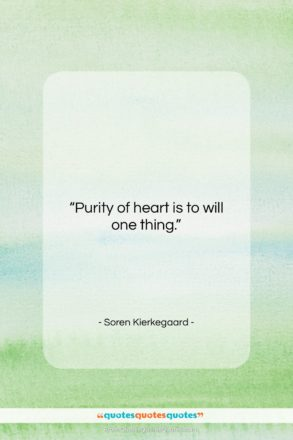 """Soren Kierkegaard quote: """"Purity of heart is to will one…""""- at QuotesQuotesQuotes.com"""