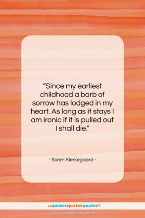 """Soren Kierkegaard quote: """"Since my earliest childhood a barb of…""""- at QuotesQuotesQuotes.com"""