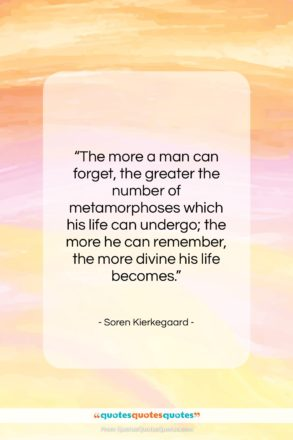 """Soren Kierkegaard quote: """"The more a man can forget, the…""""- at QuotesQuotesQuotes.com"""