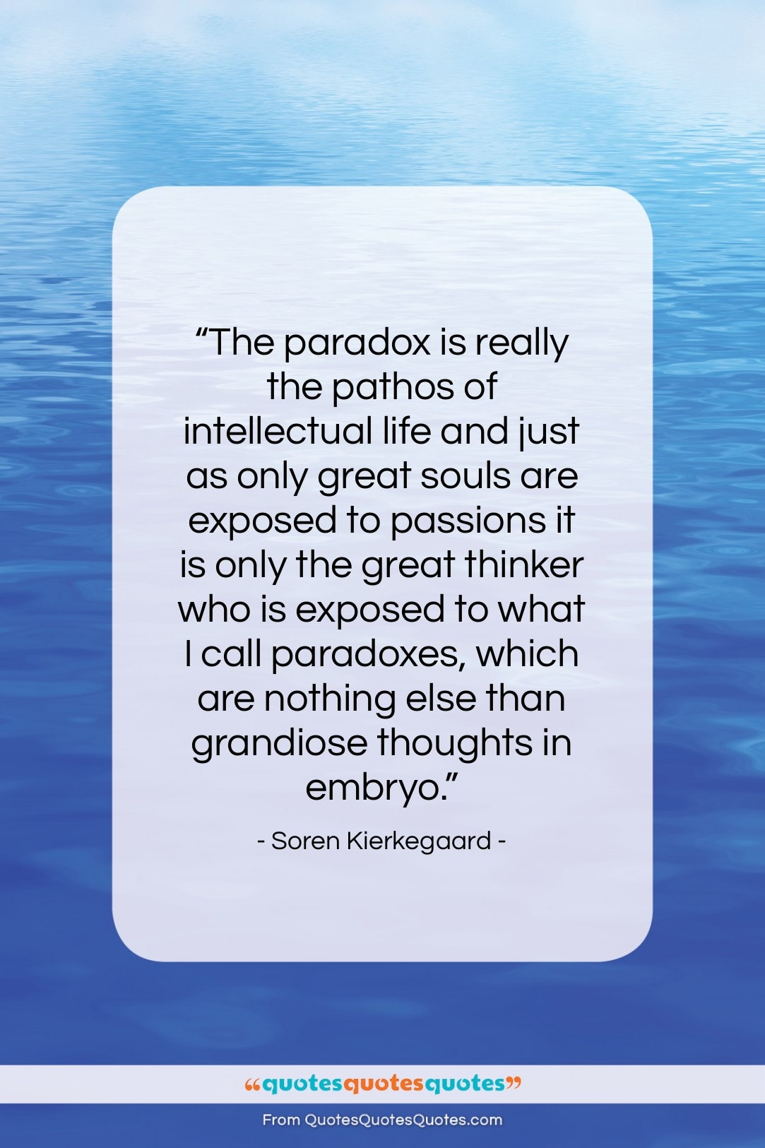 """Soren Kierkegaard quote: """"The paradox is really the pathos of…""""- at QuotesQuotesQuotes.com"""