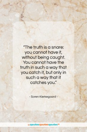 """Soren Kierkegaard quote: """"The truth is a snare: you cannot…""""- at QuotesQuotesQuotes.com"""