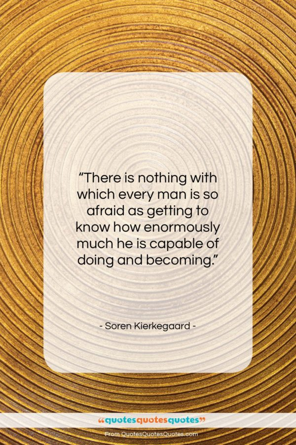 """Soren Kierkegaard quote: """"There is nothing with which every man…""""- at QuotesQuotesQuotes.com"""