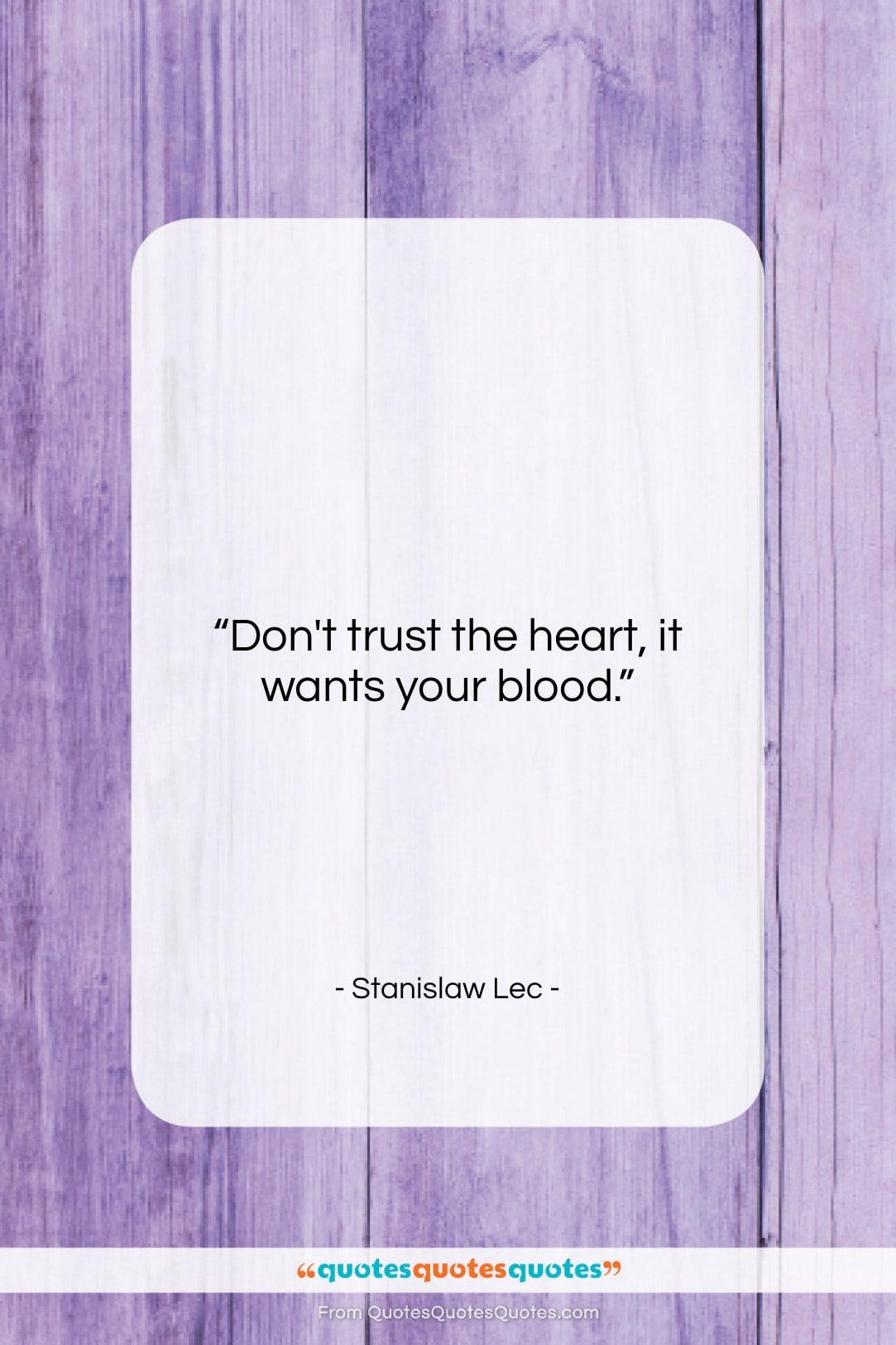"""Stanislaw Lec quote: """"Don't trust the heart, it wants your…""""- at QuotesQuotesQuotes.com"""