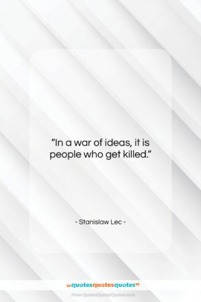 """Stanislaw Lec quote: """"In a war of ideas, it is…""""- at QuotesQuotesQuotes.com"""